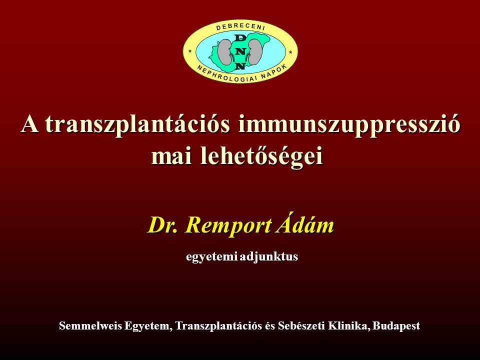 A transzplantációs immunszuppresszió mai lehetőségei Semmelweis Egyetem, Transzplantációs és Sebészeti Klinika, Budapest Dr. Remport Ádám egyetemi adj