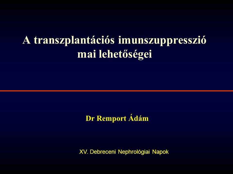 A transzplantációs imunszuppresszió mai lehetőségei Dr Remport Ádám XV. Debreceni Nephrológiai Napok
