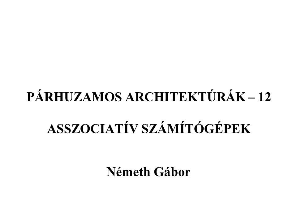PÁRHUZAMOS ARCHITEKTÚRÁK – 12 ASSZOCIATÍV SZÁMÍTÓGÉPEK Németh Gábor