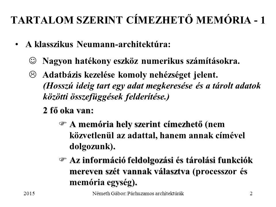2015Németh Gábor: Párhuzamos architektúrák2 TARTALOM SZERINT CÍMEZHETŐ MEMÓRIA - 1 A klasszikus Neumann-architektúra: Nagyon hatékony eszköz numerikus számításokra.
