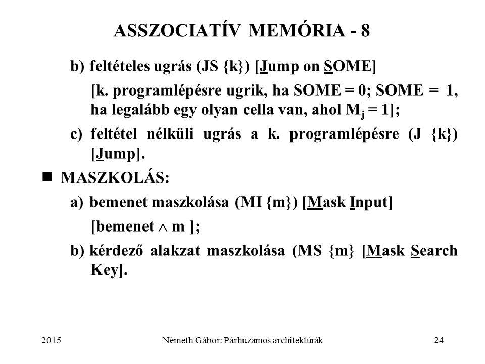 2015Németh Gábor: Párhuzamos architektúrák24 ASSZOCIATÍV MEMÓRIA - 8 b)feltételes ugrás (JS {k}) [Jump on SOME] [k.