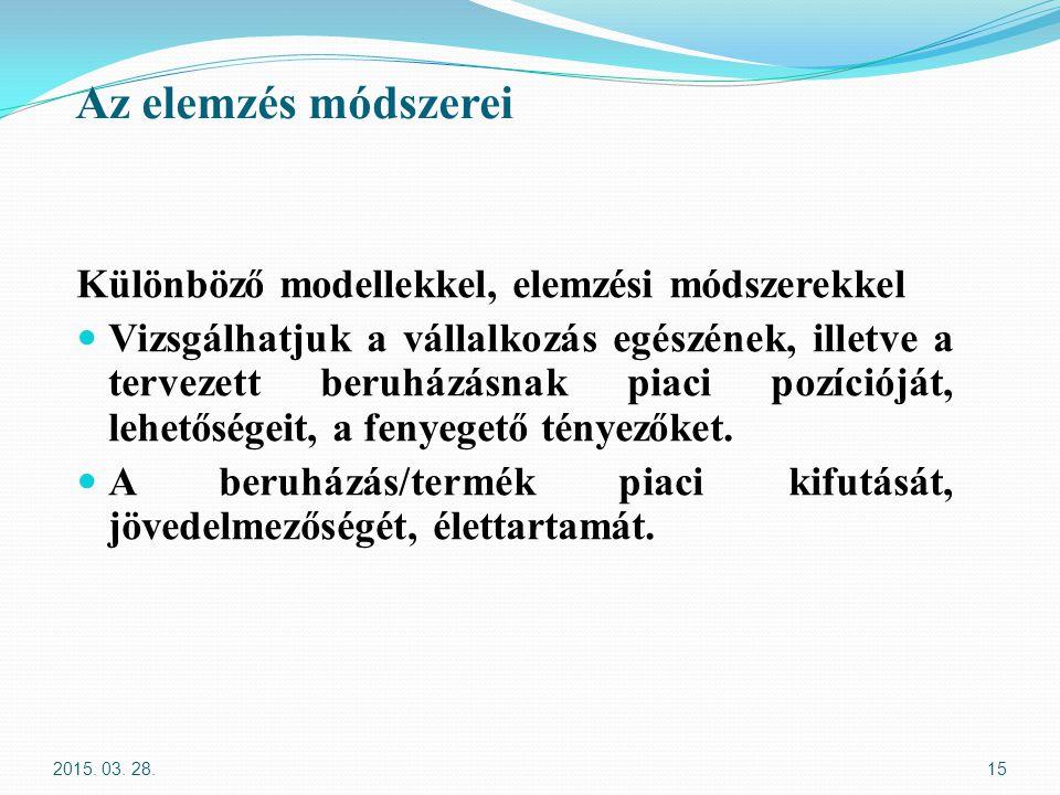 Az elemzés módszerei Különböző modellekkel, elemzési módszerekkel Vizsgálhatjuk a vállalkozás egészének, illetve a tervezett beruházásnak piaci pozíci