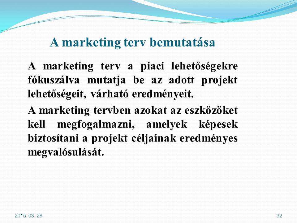 A marketing terv bemutatása A marketing terv a piaci lehetőségekre fókuszálva mutatja be az adott projekt lehetőségeit, várható eredményeit. A marketi