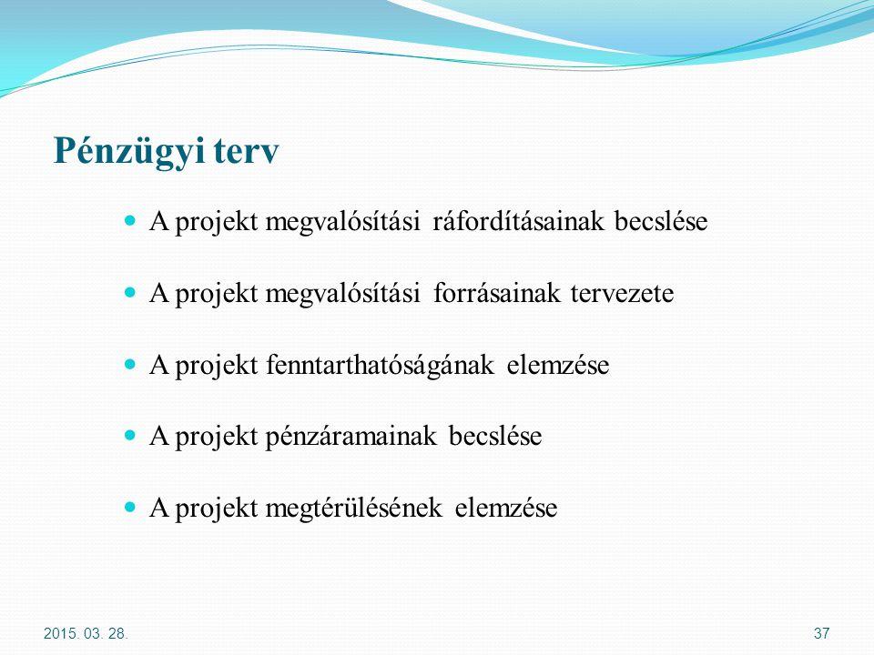 Pénzügyi terv A projekt megvalósítási ráfordításainak becslése A projekt megvalósítási forrásainak tervezete A projekt fenntarthatóságának elemzése A