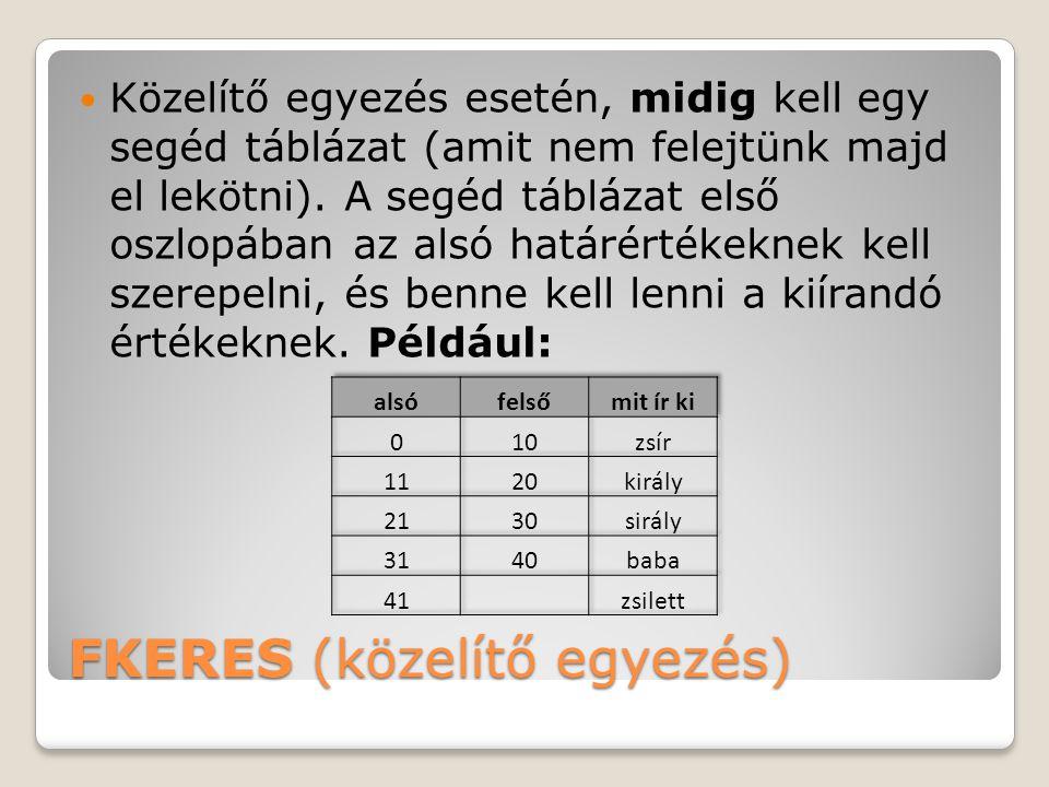 FKERES (közelítő egyezés) Közelítő egyezés esetén, midig kell egy segéd táblázat (amit nem felejtünk majd el lekötni). A segéd táblázat első oszlopába