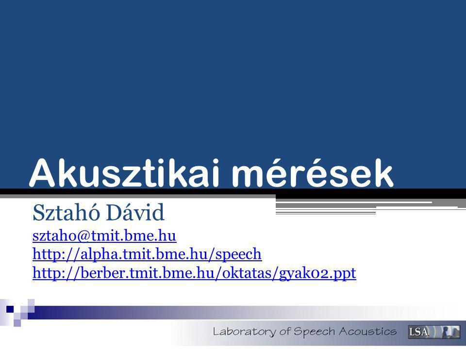 Akusztikai mérések Sztahó Dávid sztaho@tmit.bme.hu http://alpha.tmit.bme.hu/speech http://berber.tmit.bme.hu/oktatas/gyak02.ppt