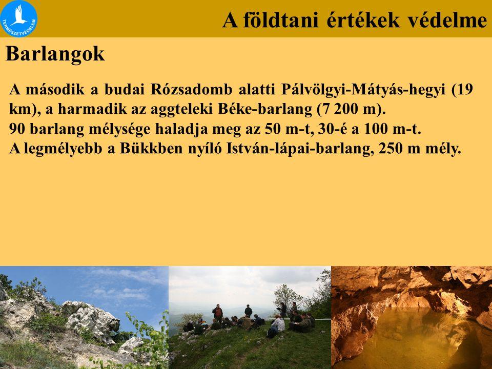 A földtani értékek védelme Barlangok A második a budai Rózsadomb alatti Pálvölgyi-Mátyás-hegyi (19 km), a harmadik az aggteleki Béke-barlang (7 200 m)