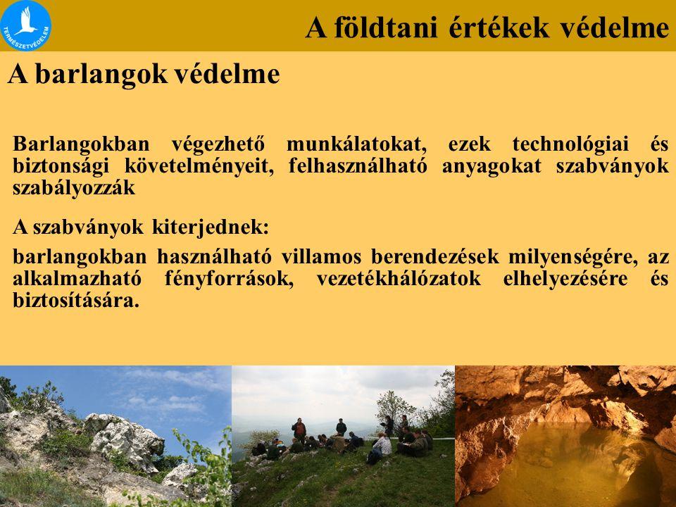A földtani értékek védelme A barlangok védelme Barlangokban végezhető munkálatokat, ezek technológiai és biztonsági követelményeit, felhasználható any