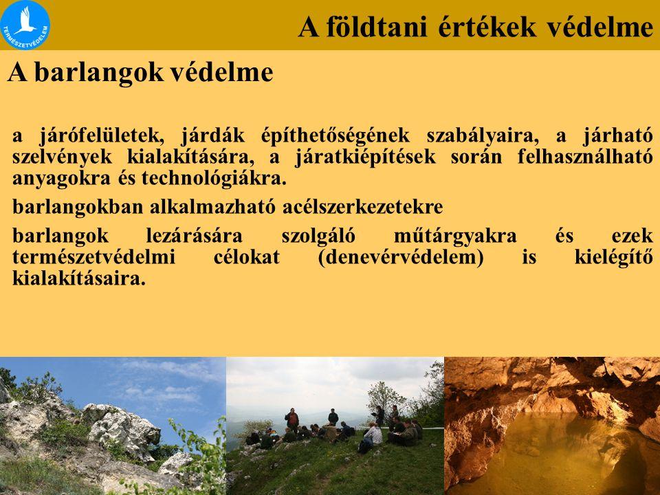 A földtani értékek védelme A barlangok védelme a járófelületek, járdák építhetőségének szabályaira, a járható szelvények kialakítására, a járatkiépíté