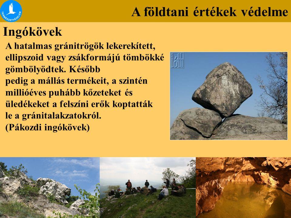 A földtani értékek védelme Ingókövek A hatalmas gránitrögök lekerekített, ellipszoid vagy zsákformájú tömbökké gömbölyödtek. Később pedig a mállás ter