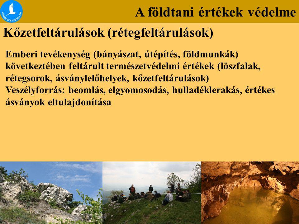 A földtani értékek védelme Kőzetfeltárulások (rétegfeltárulások) Emberi tevékenység (bányászat, útépítés, földmunkák) következtében feltárult természe
