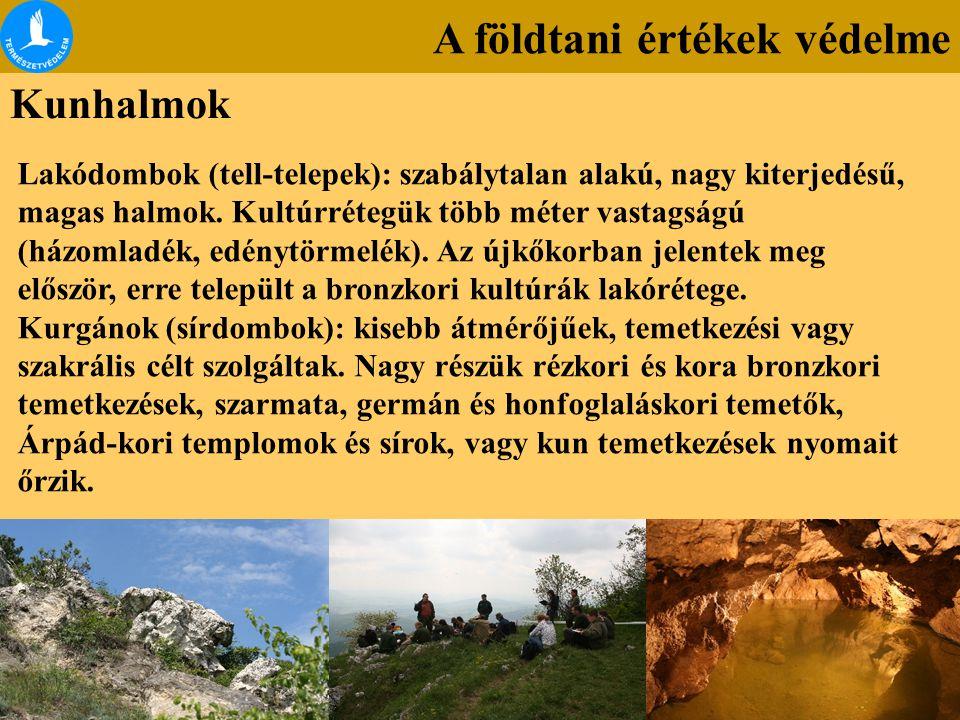 A földtani értékek védelme Kunhalmok Lakódombok (tell-telepek): szabálytalan alakú, nagy kiterjedésű, magas halmok. Kultúrrétegük több méter vastagság
