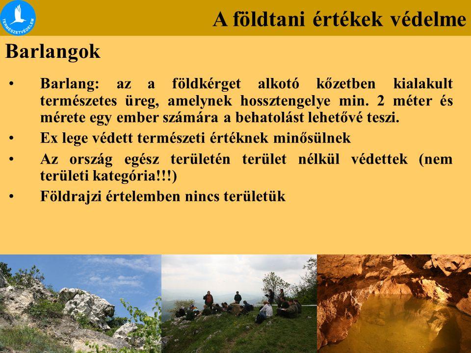 A földtani értékek védelme Barlangok Barlang: az a földkérget alkotó kőzetben kialakult természetes üreg, amelynek hossztengelye min. 2 méter és méret