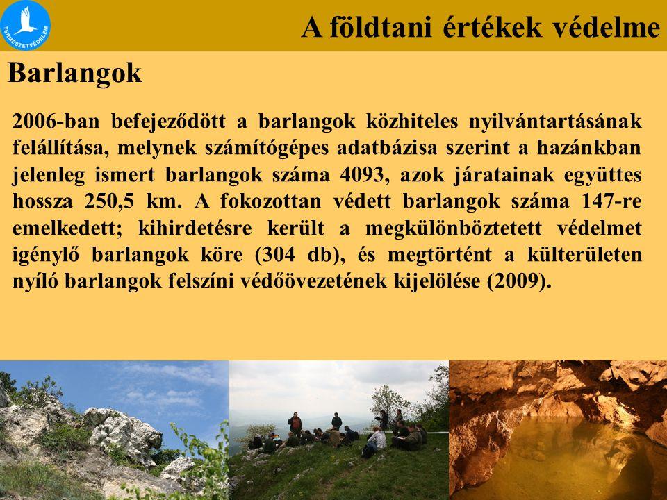 A földtani értékek védelme Barlangok 2006-ban befejeződött a barlangok közhiteles nyilvántartásának felállítása, melynek számítógépes adatbázisa szeri