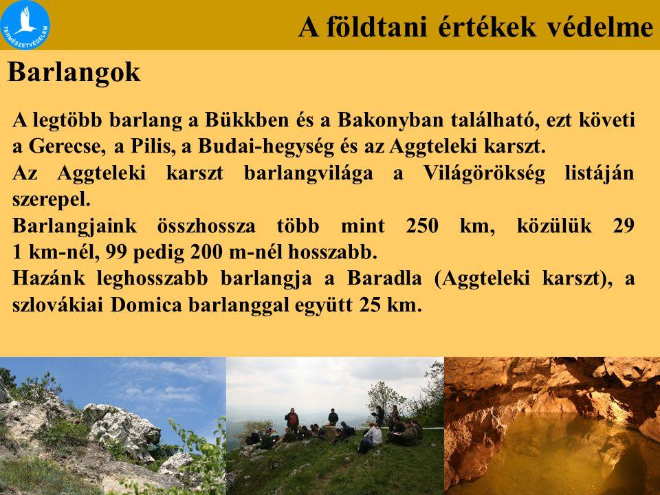 A földtani értékek védelme Barlangok A legtöbb barlang a Bükkben és a Bakonyban található, ezt követi a Gerecse, a Pilis, a Budai-hegység és az Aggtel