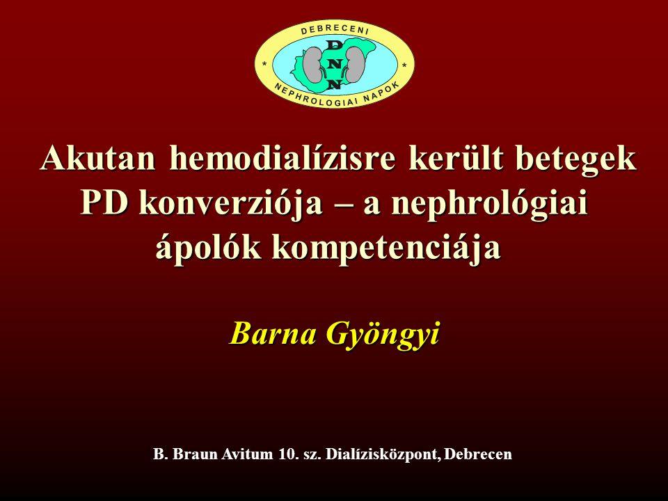 Akutan hemodialízisre került betegek Akutan hemodialízisre került betegek PD konverziója – a nephrológiai ápolók kompetenciája B. Braun Avitum 10. sz.