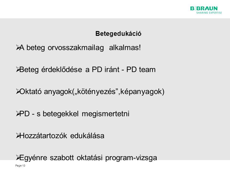 """Page Betegedukáció  A beteg orvosszakmailag alkalmas!  Beteg érdeklődése a PD iránt - PD team  Oktató anyagok(""""kötényezés"""",képanyagok)  PD - s bet"""