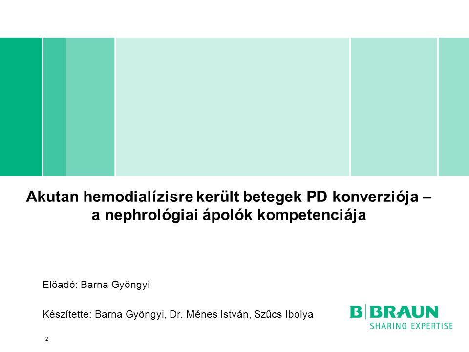 Akutan hemodialízisre került betegek PD konverziója – a nephrológiai ápolók kompetenciája Előadó: Barna Gyöngyi Készítette: Barna Gyöngyi, Dr. Ménes I