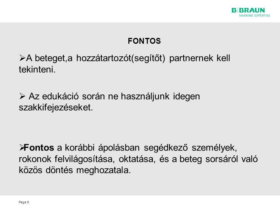 Page FONTOS  A beteget,a hozzátartozót(segítőt) partnernek kell tekinteni.  Az edukáció során ne használjunk idegen szakkifejezéseket.  Fontos a ko