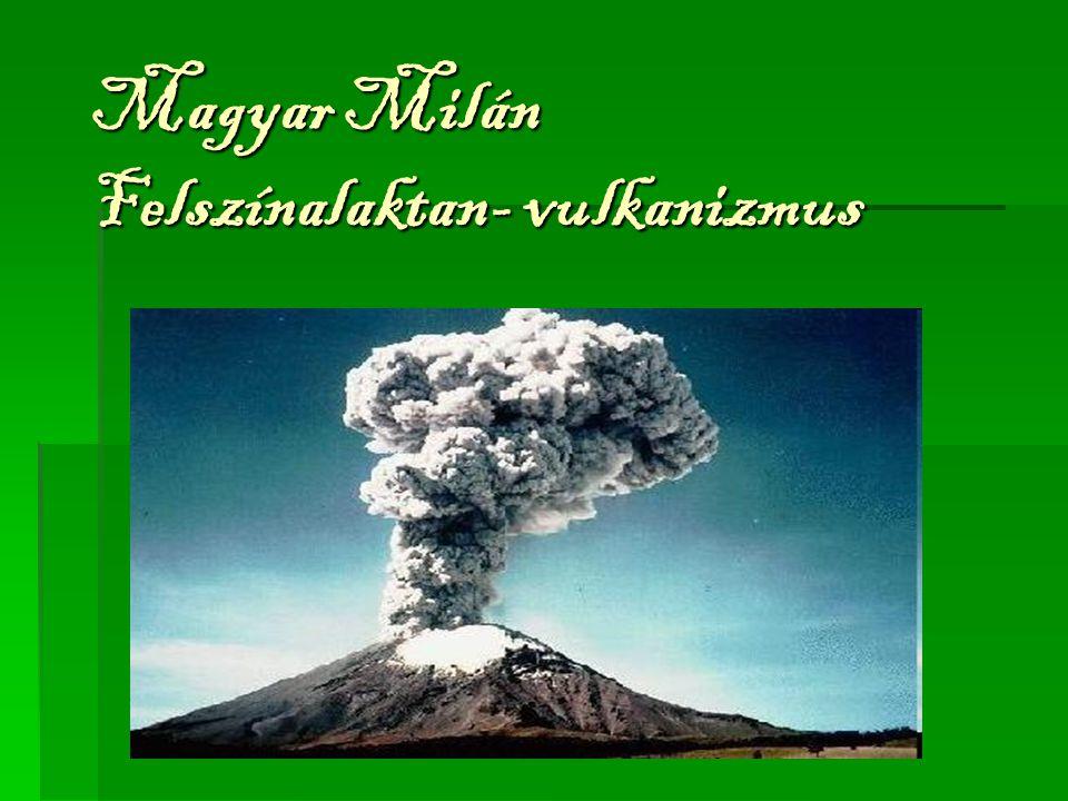 Magyar Milán Felszínalaktan- vulkanizmus