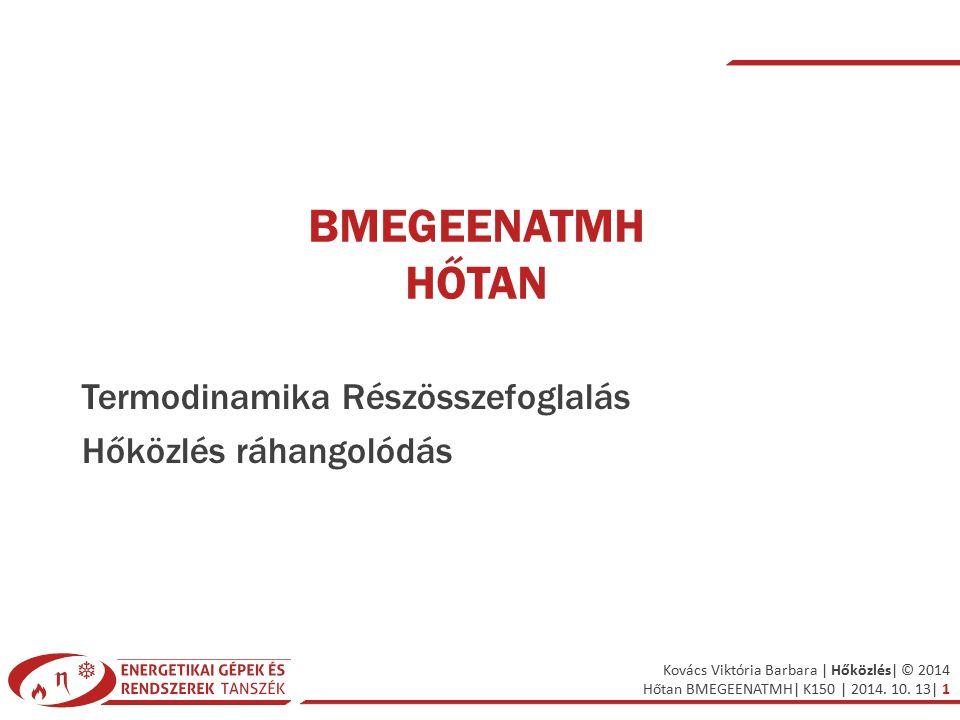 Kovács Viktória Barbara | Hőközlés| © 2014 Hőtan BMEGEENATMH| K150 | 2014. 10. 13| 1 BMEGEENATMH HŐTAN Termodinamika Részösszefoglalás Hőközlés ráhang