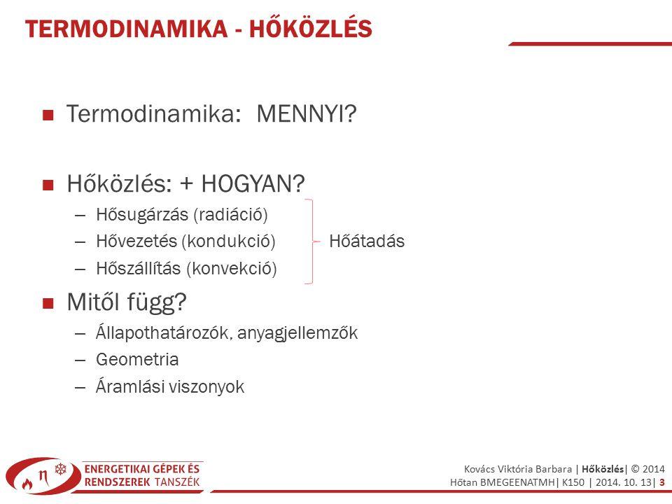 Kovács Viktória Barbara | Hőközlés| © 2014 Hőtan BMEGEENATMH| K150 | 2014. 10. 13| 3 TERMODINAMIKA - HŐKÖZLÉS Termodinamika: MENNYI? Hőközlés: + HOGYA