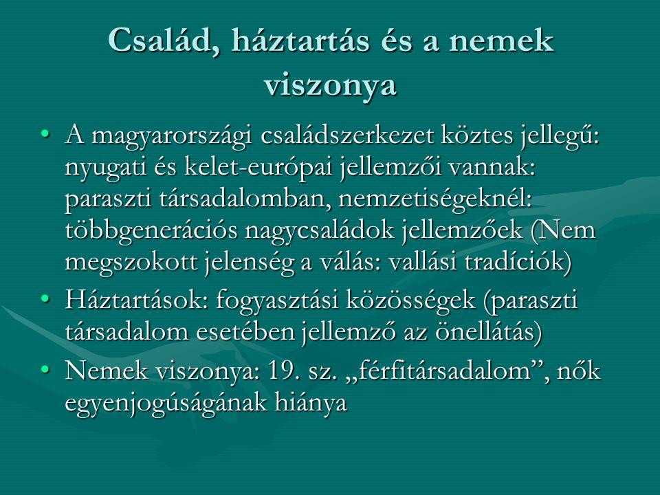 Család, háztartás és a nemek viszonya A magyarországi családszerkezet köztes jellegű: nyugati és kelet-európai jellemzői vannak: paraszti társadalomba