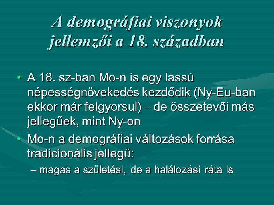 –jelentős népességnövelő tényező: a bevándorlás (elsősorban nemzetiségek, eleinte a peremvidékekre, főleg a volt török hódoltsági területek népesülnek be – e mögött ott van a Habsburgok tudatos telepítési politikája is) –Majd az ország központi területei felé Következmény: a történelmi Magyarország nemzetiségileg sokszínűvé válik, a magyarság aránya 50% alá csökkenKövetkezmény: a történelmi Magyarország nemzetiségileg sokszínűvé válik, a magyarság aránya 50% alá csökken