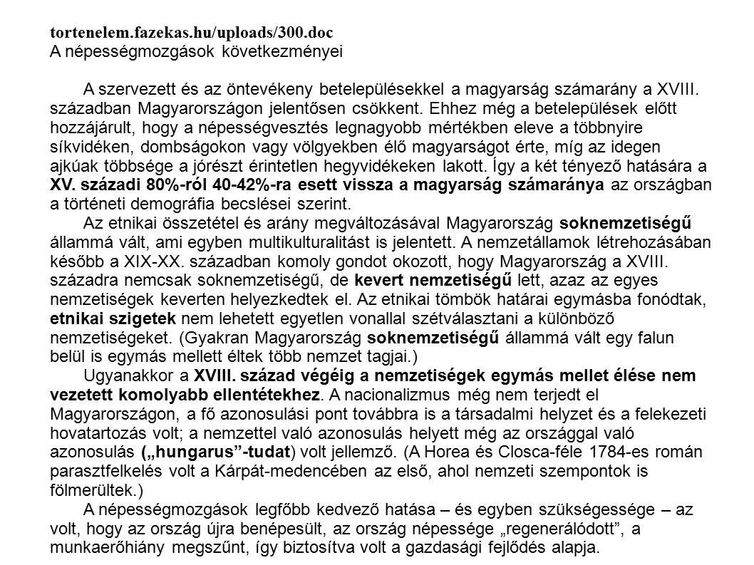 tortenelem.fazekas.hu/uploads/300.doc A népességmozgások következményei A szervezett és az öntevékeny betelepülésekkel a magyarság számarány a XVIII.