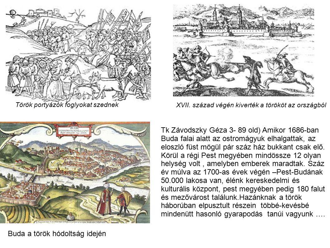 Buda a török hódoltság idején Tk Závodszky Géza 3- 89 old) Amikor 1686-ban Buda falai alatt az ostromágyuk elhalgattak, az eloszló füst mögül pár száz