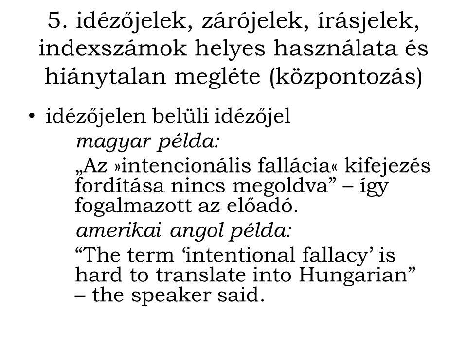 """5. idézőjelek, zárójelek, írásjelek, indexszámok helyes használata és hiánytalan megléte (központozás) idézőjelen belüli idézőjel magyar példa: """"Az »i"""
