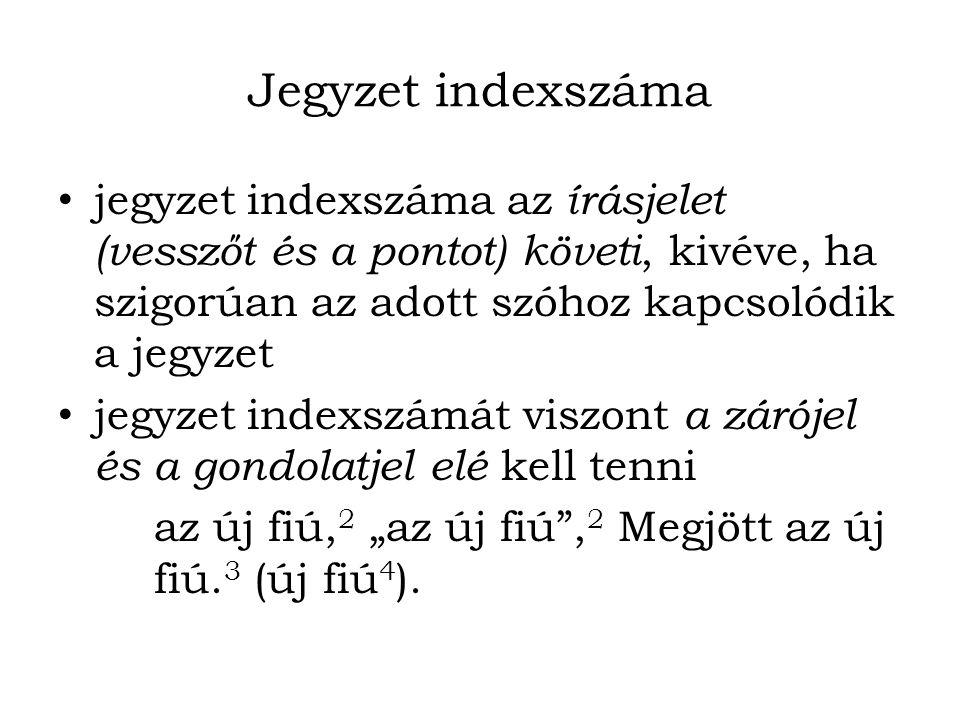 Jegyzet indexszáma jegyzet indexszáma az írásjelet (vesszőt és a pontot) követi, kivéve, ha szigorúan az adott szóhoz kapcsolódik a jegyzet jegyzet in