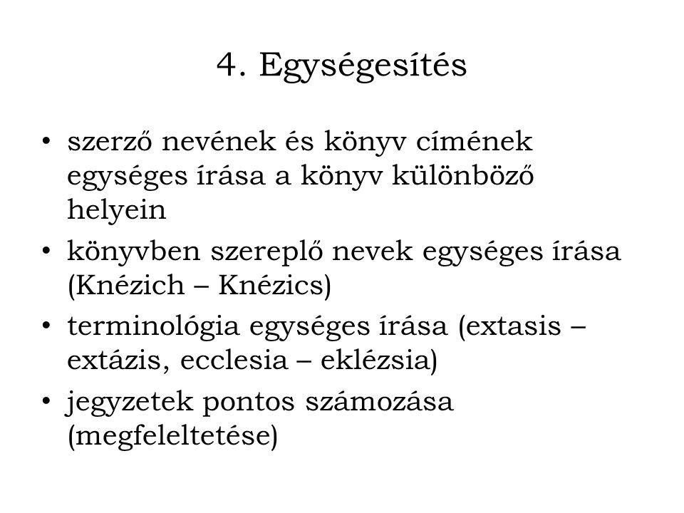 4. Egységesítés szerző nevének és könyv címének egységes írása a könyv különböző helyein könyvben szereplő nevek egységes írása (Knézich – Knézics) te