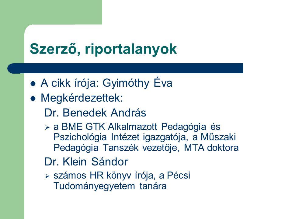 Szerző, riportalanyok A cikk írója: Gyimóthy Éva Megkérdezettek: Dr. Benedek András  a BME GTK Alkalmazott Pedagógia és Pszichológia Intézet igazgató