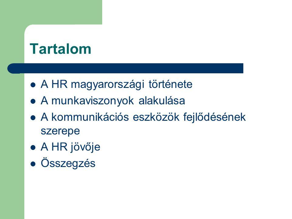 Tartalom A HR magyarországi története A munkaviszonyok alakulása A kommunikációs eszközök fejlődésének szerepe A HR jövője Összegzés