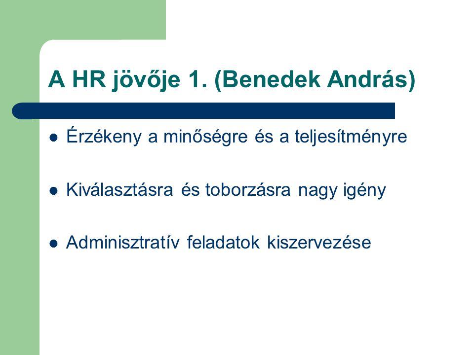 A HR jövője 1. (Benedek András) Érzékeny a minőségre és a teljesítményre Kiválasztásra és toborzásra nagy igény Adminisztratív feladatok kiszervezése