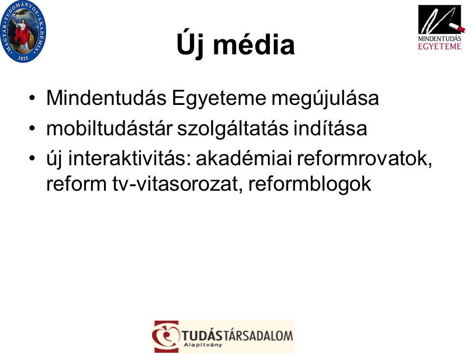 Új média Mindentudás Egyeteme megújulása mobiltudástár szolgáltatás indítása új interaktivitás: akadémiai reformrovatok, reform tv-vitasorozat, reform