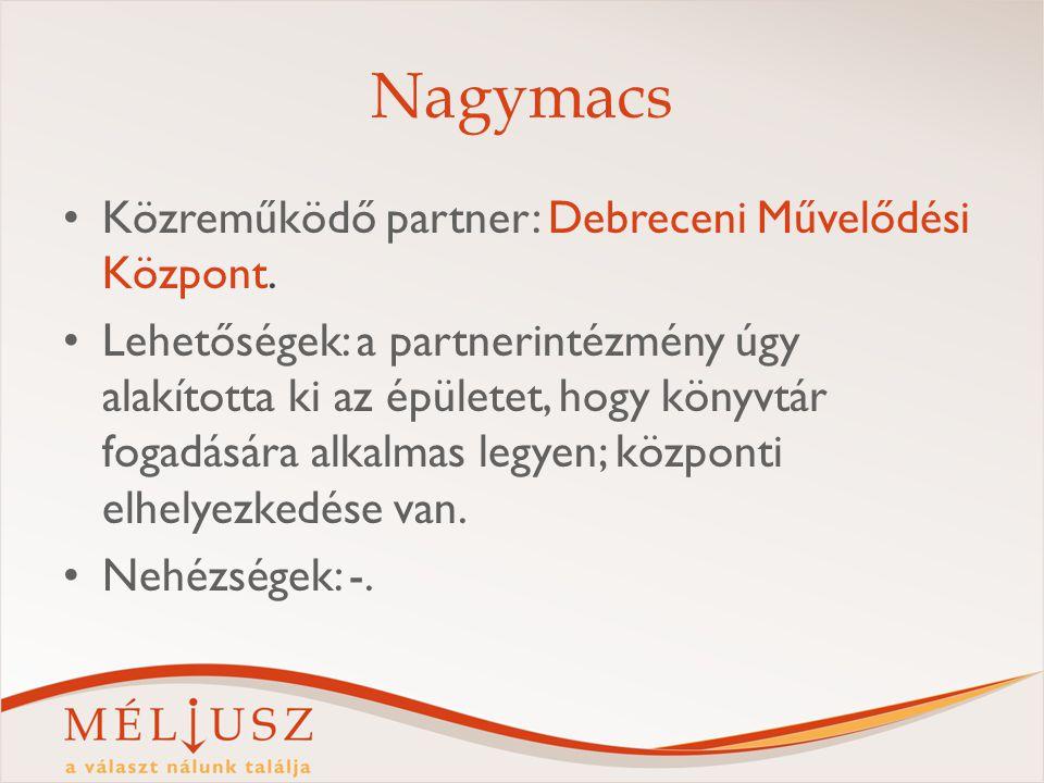 Nagymacs Közreműködő partner: Debreceni Művelődési Központ. Lehetőségek: a partnerintézmény úgy alakította ki az épületet, hogy könyvtár fogadására al