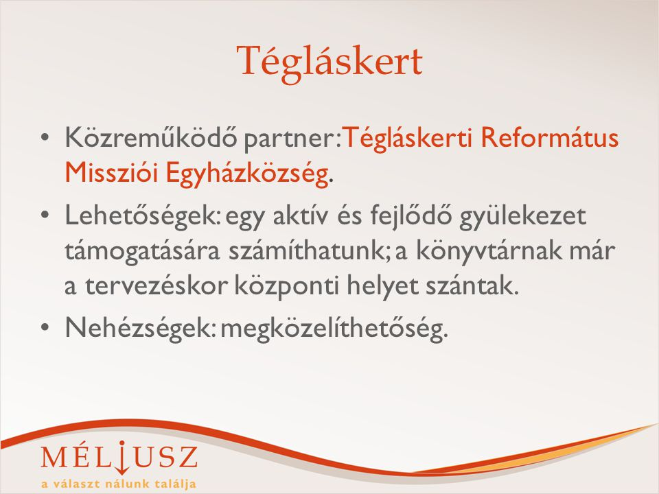 Tégláskert Közreműködő partner: Tégláskerti Református Missziói Egyházközség. Lehetőségek: egy aktív és fejlődő gyülekezet támogatására számíthatunk;