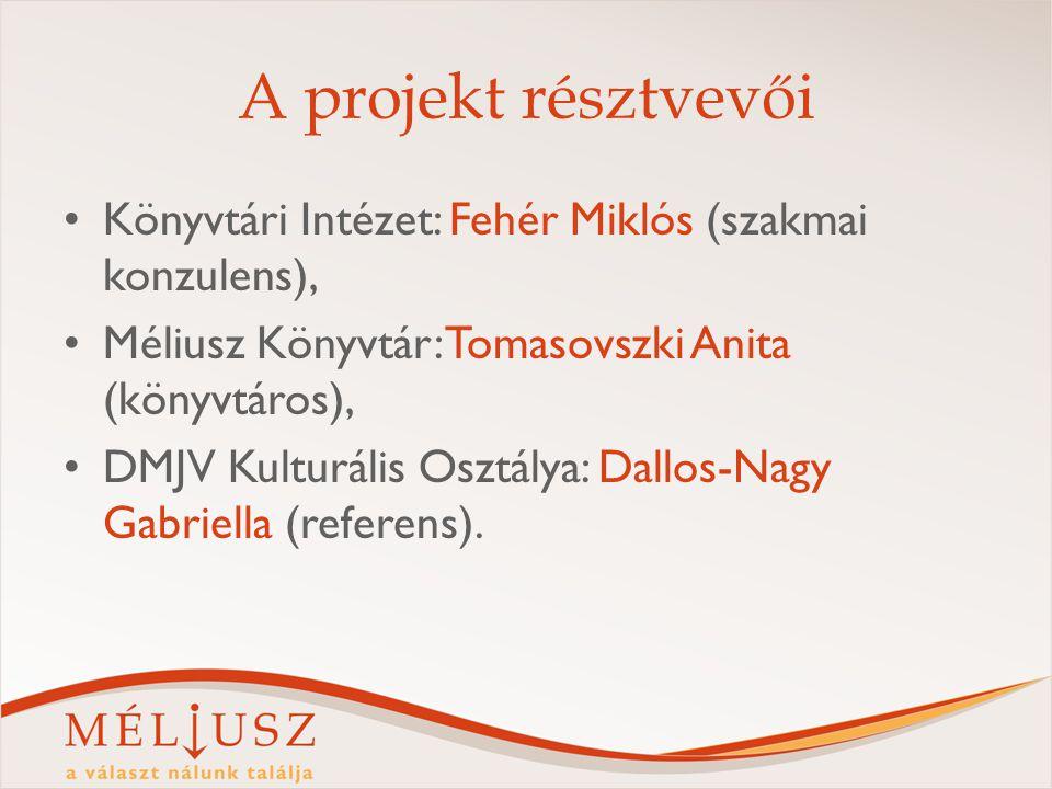 A projekt résztvevői Könyvtári Intézet: Fehér Miklós (szakmai konzulens), Méliusz Könyvtár: Tomasovszki Anita (könyvtáros), DMJV Kulturális Osztálya: Dallos-Nagy Gabriella (referens).