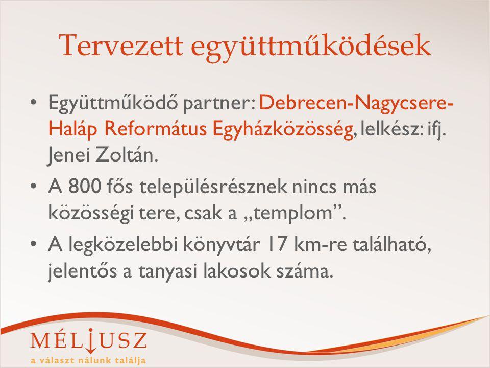 Tervezett együttműködések Együttműködő partner: Debrecen-Nagycsere- Haláp Református Egyházközösség, lelkész: ifj. Jenei Zoltán. A 800 fős településré