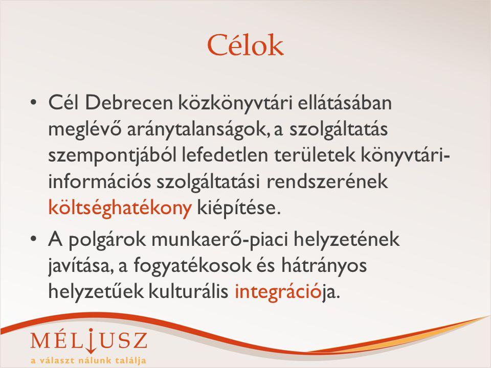 Célok Cél Debrecen közkönyvtári ellátásában meglévő aránytalanságok, a szolgáltatás szempontjából lefedetlen területek könyvtári- információs szolgáltatási rendszerének költséghatékony kiépítése.