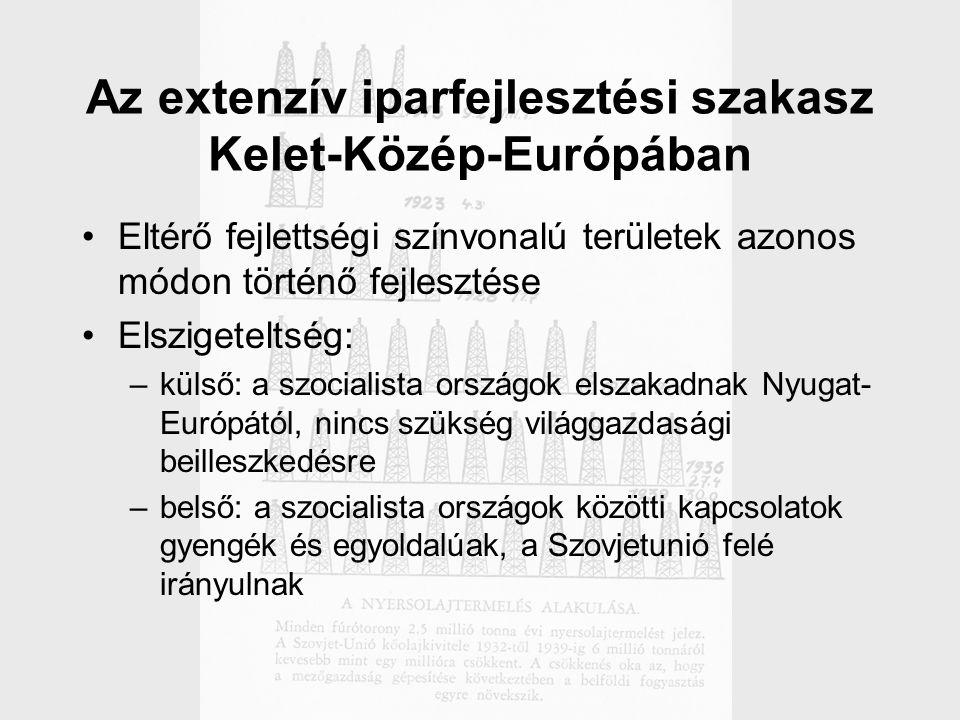 Az extenzív iparfejlesztési szakasz Kelet-Közép-Európában Eltérő fejlettségi színvonalú területek azonos módon történő fejlesztése Elszigeteltség: –külső: a szocialista országok elszakadnak Nyugat- Európától, nincs szükség világgazdasági beilleszkedésre –belső: a szocialista országok közötti kapcsolatok gyengék és egyoldalúak, a Szovjetunió felé irányulnak