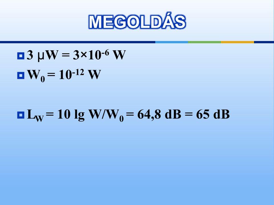  1.Mekkora teljesítményszintnek felel meg 3 μ W?