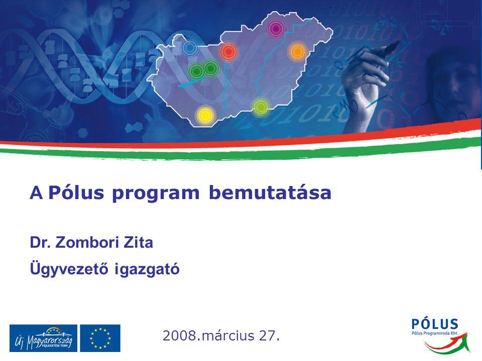 A Pólus program bemutatása Dr. Zombori Zita Ügyvezető igazgató 2008.március 27.