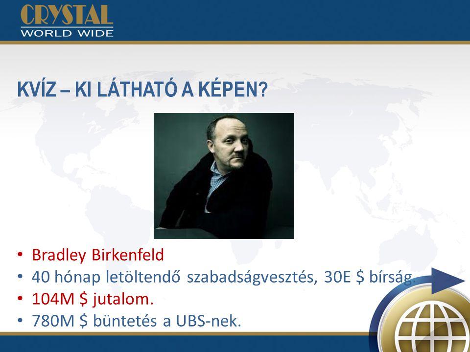 KVÍZ – KI LÁTHATÓ A KÉPEN? Bradley Birkenfeld 40 hónap letöltendő szabadságvesztés, 30E $ bírság. 104M $ jutalom. 780M $ büntetés a UBS-nek.