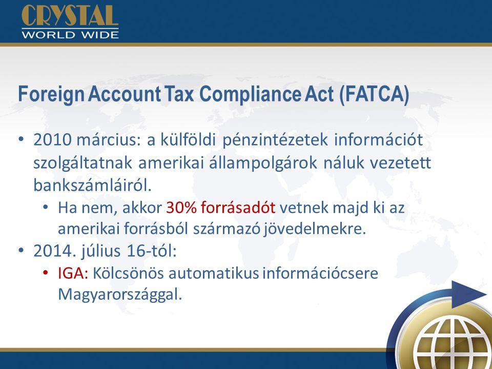 Foreign Account Tax Compliance Act (FATCA) 2010 március: a külföldi pénzintézetek információt szolgáltatnak amerikai állampolgárok náluk vezetett bankszámláiról.