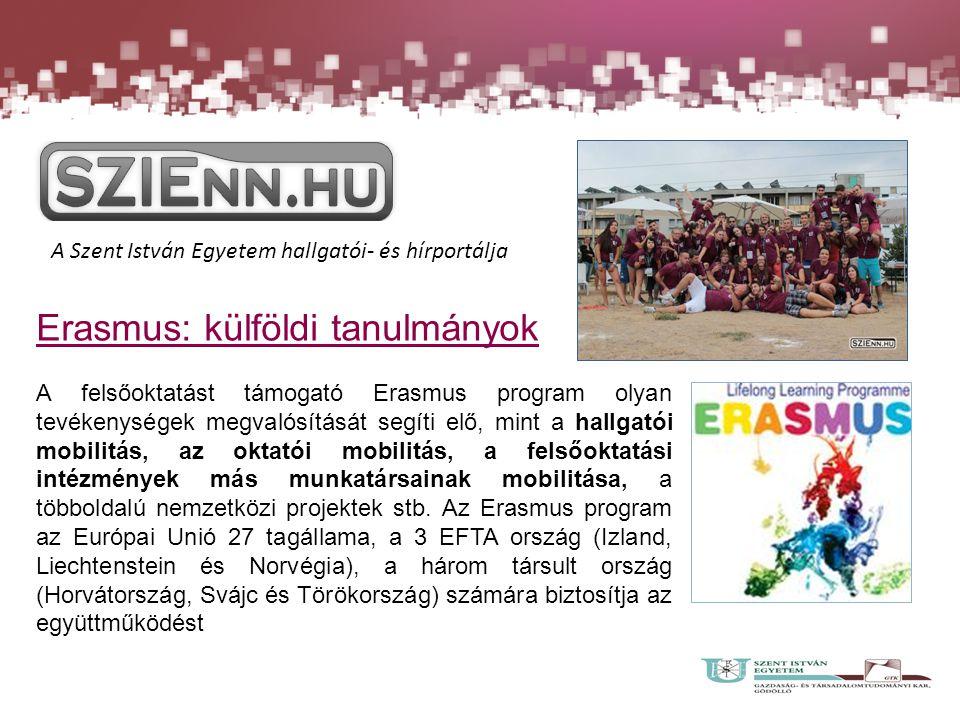 A Szent István Egyetem hallgatói- és hírportálja Erasmus: külföldi tanulmányok A felsőoktatást támogató Erasmus program olyan tevékenységek megvalósítását segíti elő, mint a hallgatói mobilitás, az oktatói mobilitás, a felsőoktatási intézmények más munkatársainak mobilitása, a többoldalú nemzetközi projektek stb.