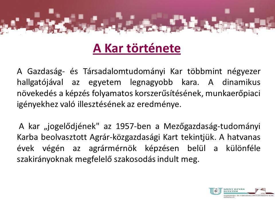 A Kar története A Gazdaság- és Társadalomtudományi Kar többmint négyezer hallgatójával az egyetem legnagyobb kara.
