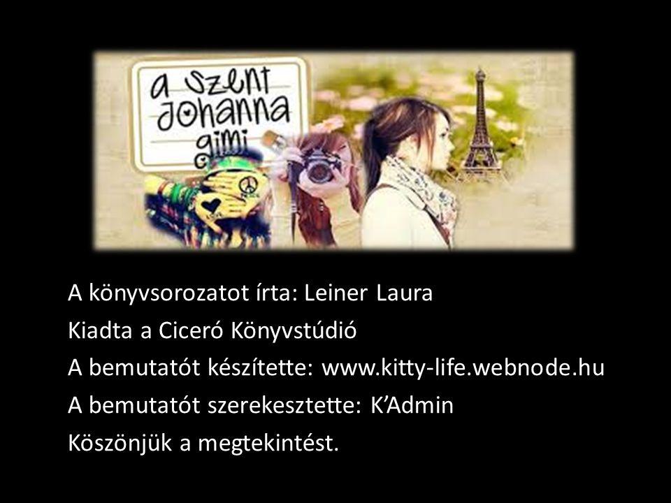 A könyvsorozatot írta: Leiner Laura Kiadta a Ciceró Könyvstúdió A bemutatót készítette: www.kitty-life.webnode.hu A bemutatót szerekesztette: K'Admin Köszönjük a megtekintést.